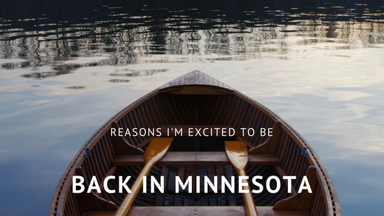Reasons I'm Excited to be back in Minnesota